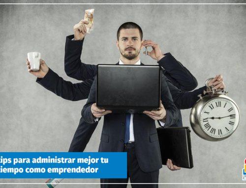 10 tips para administrar mejor tu tiempo como emprendedor